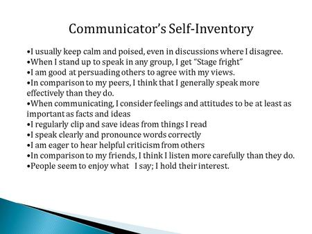 "Communicator's Self-Inventory I usually keep calm and poised, even in discussions where I disagree. When I stand up to speak in any group, I get ""Stage."