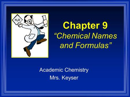 "Chapter 9 ""Chemical Names and Formulas"" Academic Chemistry Mrs. Keyser H2OH2O."