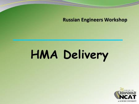1 HMA Delivery. 2 Learning Objectives 1. Discuss key issues related to haul trucks 2. Describe proper truck operation (loading and unloading) techniques.