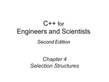 C++ for Engineers and Scientists Second Edition Chapter 4 Selection Structures.