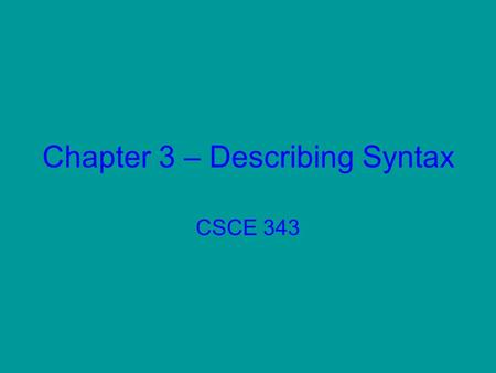 Chapter 3 – Describing Syntax CSCE 343. Syntax vs. Semantics Syntax: The form or structure of the expressions, statements, and program units. Semantics: