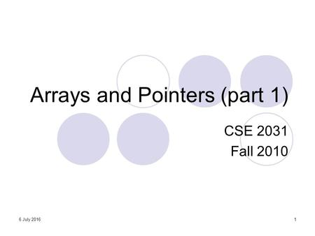 Arrays and Pointers (part 1) CSE 2031 Fall 2010 16 July 2016.
