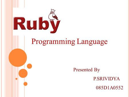 Presented By P.SRIVIDYA 085D1A0552 Programming Language.