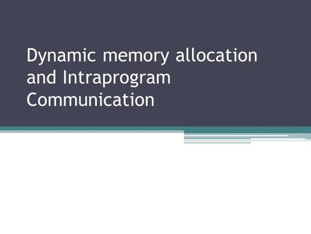 Dynamic memory allocation and Intraprogram Communication.