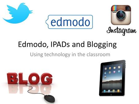 Edmodo, IPADs and Blogging Using technology in the classroom.
