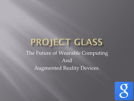 The Future of Wearable Computing And Augmented Reality Devices.