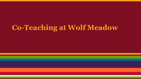 Co-Teaching at Wolf Meadow. Co-Teaching Pairs Co-Teaching Defined Co-Teaching is a service delivery option Co-Teachers share instructional responsibility.