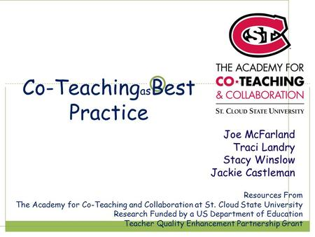 Co-Teaching as Best Practice Resources From The Academy for Co-Teaching and Collaboration at St. Cloud State University Research Funded by a US Department.
