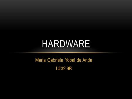Maria Gabriela Yobal de Anda L#32 9B HARDWARE. List five input devices and three output devices that might be attached to a PC. Describe a typical use.