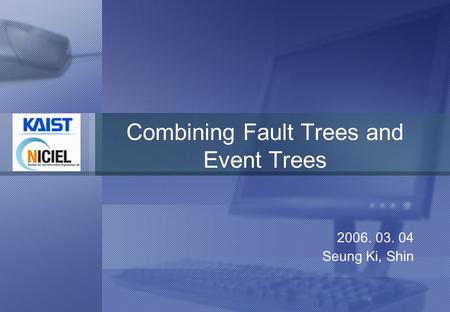 LOGO Combining Fault Trees and Event Trees 2006. 03. 04 Seung Ki, Shin.