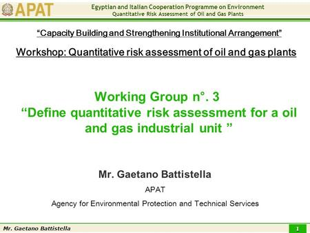 Egyptian and Italian Cooperation Programme on Environment Quantitative Risk Assessment of Oil and Gas Plants Mr. Gaetano Battistella 1 Working Group n°.