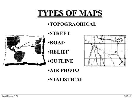 TYPES OF MAPS OHP # 1Level Three 419.01 TOPOGRAOHICAL STREET ROAD RELIEF OUTLINE AIR PHOTO STATISTICAL.