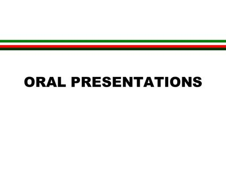 ORAL PRESENTATIONS. Oral Presentations Objectives: - to convey your message clearly in an interesting and controlled manner - to create a favorable impression.