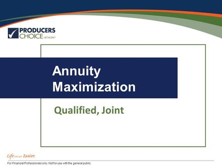 For Financial Professionals only. Not for use with the general public. Annuity Maximization Qualified, Joint.