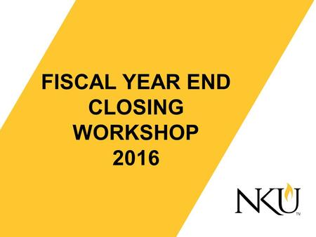 FISCAL YEAR END CLOSING WORKSHOP 2016. GeneralItems Workflows; Substitute approvers Substitute guidelines Date Goals All entries affecting department.