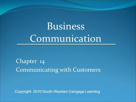 Chapter 14 Communicating with Customers Business Communication Copyright 2010 South-Western Cengage Learning.
