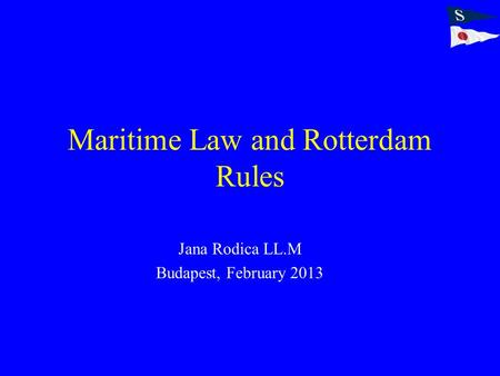 Maritime Law and Rotterdam Rules Jana Rodica LL.M Budapest, February 2013.