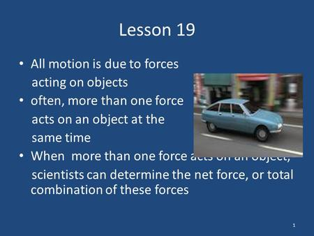 Lesson 19 All motion is due to forces acting on objects often, more than one force acts on an object at the same time When more than one force acts on.