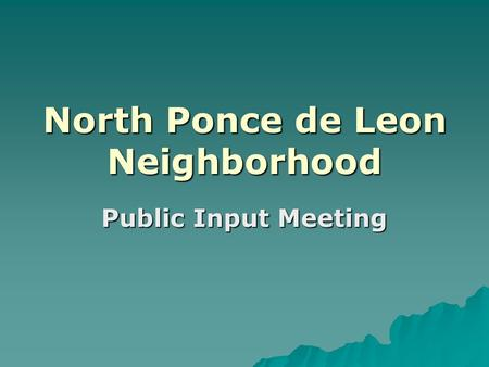 North Ponce de Leon Neighborhood Public Input Meeting.