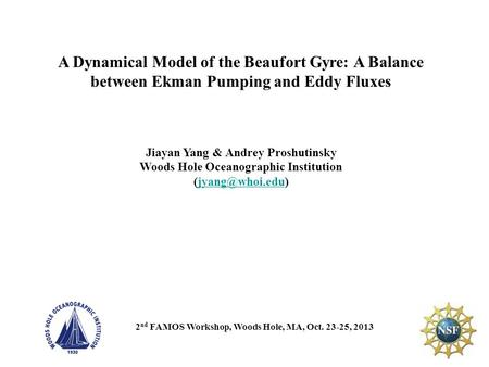 A Dynamical Model of the Beaufort Gyre: A Balance between Ekman Pumping and Eddy Fluxes Jiayan Yang & Andrey Proshutinsky Woods Hole Oceanographic Institution.