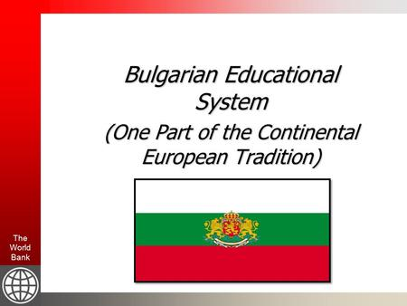 The World Bank Bulgarian Educational System (One Part of the Continental European Tradition)