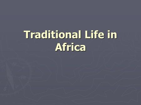 Traditional Life in Africa. Family Ties ► Family loyalty was a bond that held society together ► Hunting bands consisted of a few nuclear families ► More.