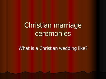 Christian marriage ceremonies What is a Christian wedding like?
