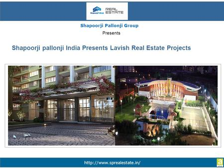 Shapoorji pallonji India Presents Lavish Real Estate Projects Shapoorji Pallonji Group Presents.
