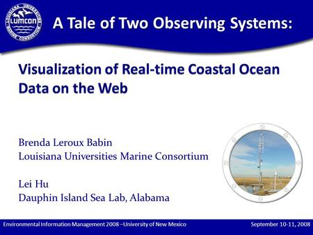 Brenda Leroux Babin Louisiana Universities Marine Consortium Lei Hu Dauphin Island Sea Lab, Alabama A Tale of Two Observing Systems: September 10-11, 2008Environmental.