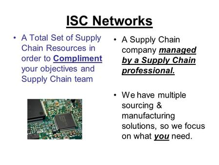 ISC Networks A Total Set of Supply Chain Resources in order to Compliment your objectives and Supply Chain team A Supply Chain company managed by a Supply.