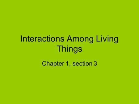 Interactions Among Living Things Chapter 1, section 3.