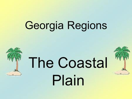 Georgia Regions The Coastal Plain. Let's Locate the Coastal Plain From the fall line to the Atlantic Ocean Once was an ocean floor Covers 60% of the state.