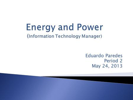 Eduardo Paredes Period 2 May 24, 2013. An I.T manager keeps information for technology strategies He manages his staff and comes up with technological.