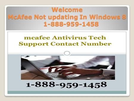 Welcome McAfee Not updating In Windows 8 1-888-959-1458.