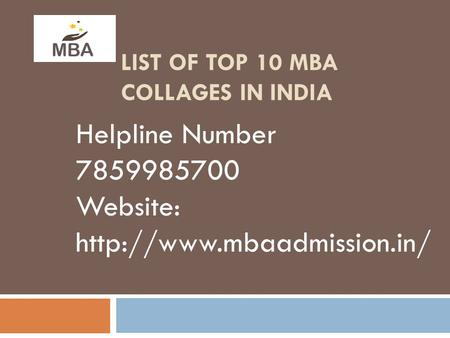 LIST OF TOP 10 MBA COLLAGES IN INDIA Helpline Number 7859985700 Website: