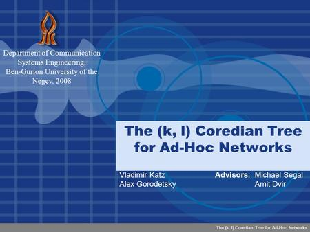 The (k, l) Coredian Tree for Ad-Hoc Networks Department of Communication Systems Engineering, Ben-Gurion University of the Negev, 2008 Vladimir Katz Alex.
