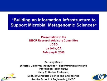 """ Building an Information Infrastructure to Support Microbial Metagenomic Sciences  Presentation to the NBCR Research Advisory Committee UCSD La Jolla,"
