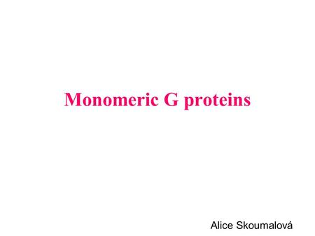 Monomeric G proteins Alice Skoumalová.