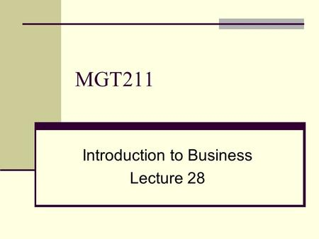 MGT211 Introduction to Business Lecture 28. Product Life Cycle Introduction stage A stage when a new product is introduced in the market. There are one.