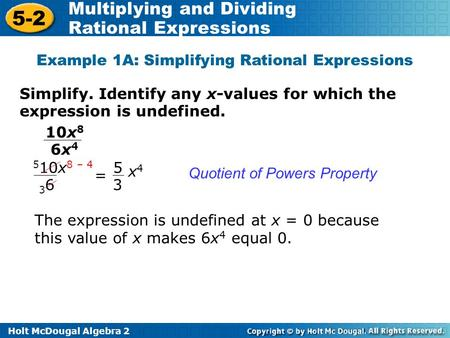 Holt McDougal Algebra 2 5-2 Multiplying and Dividing Rational Expressions Simplify. Identify any x-values for which the expression is undefined. Example.
