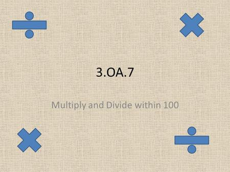 3.OA.7 Multiply and Divide within 100. Multiply by zero What will the answer be….. 8 X 0 =