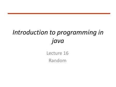 Introduction to programming in java Lecture 16 Random.
