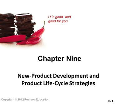 9- 1 Copyright © 2012 Pearson Education i t 's good and good for you Chapter Nine New-Product Development and Product Life-Cycle Strategies.