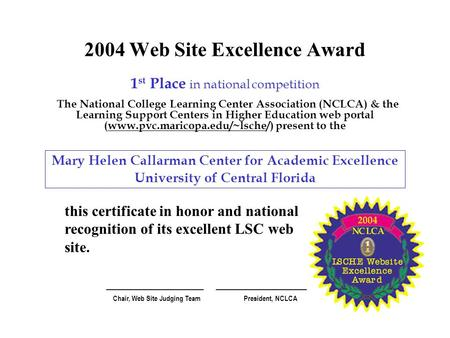 2004 Web Site Excellence Award 1 st Place in national competition The National College Learning Center Association (NCLCA) & the Learning Support Centers.