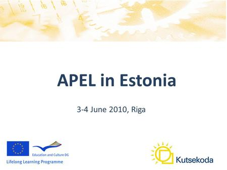 APEL in Estonia 3-4 June 2010, Riga. Legal background APEL is regulated on state level centrally and created systematically and covering all education.