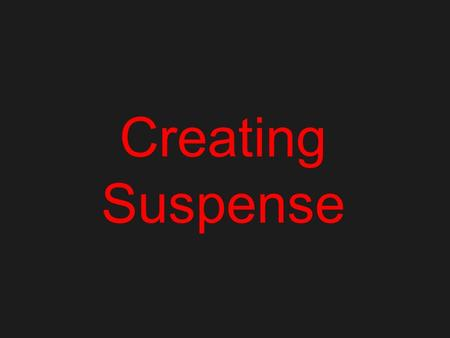 Creating Suspense Suspense A feeling of anxiety or fear created by an author to keep readers guessing about the outcome of events.