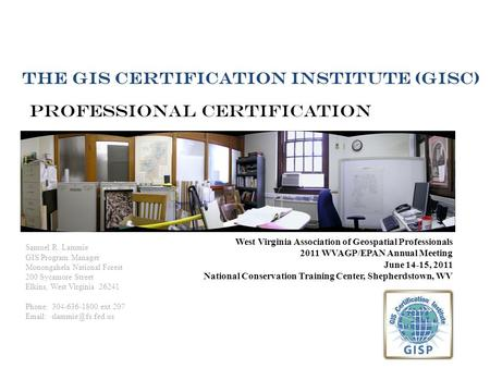 Professional Certification The GIS certification institute (gisc) Samuel R. Lammie GIS Program Manager Monongahela National Forest 200 Sycamore Street.