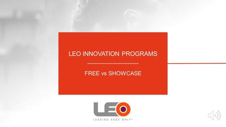 LEO INNOVATION PROGRAMS --------------------------- FREE vs SHOWCASE.