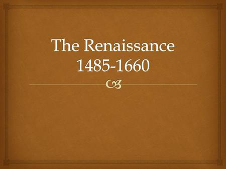   Changes in people's values, beliefs, & behaviors occurred gradually  Renaissance is French word for rebirth  Refers to a renewed interest in classical.