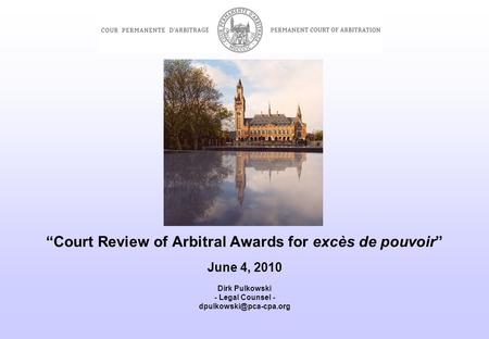 """Court Review of Arbitral Awards for excès de pouvoir"" June 4, 2010 Dirk Pulkowski - Legal Counsel -"